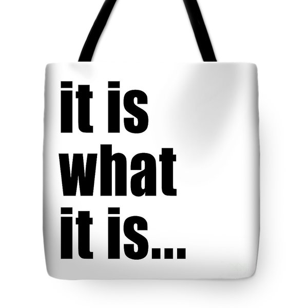 Tote Bag featuring the photograph It Is What It Is On Black Text by Bruce Stanfield