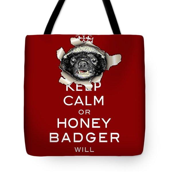 Keep Calm Or Honey Badger...  Tote Bag