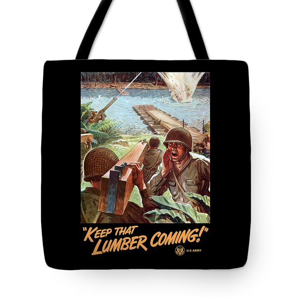 Keep That Lumber Coming Tote Bag by War Is Hell Store