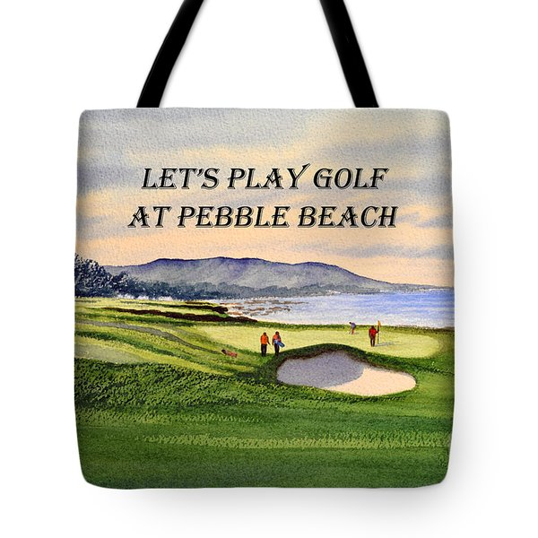 Let-s Play Golf At Pebble Beach Tote Bag by Bill Holkham