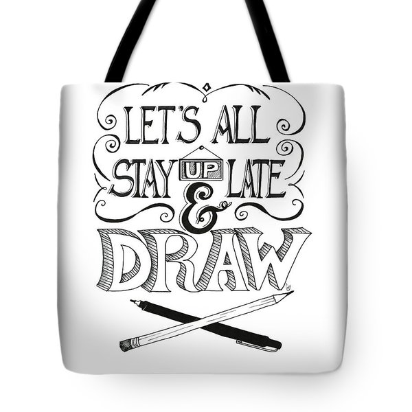 Lets All Stay Up Late And Draw Tote Bag