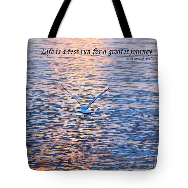 Life Is A Test Run For A Greater Journey Tote Bag by Susan  Dimitrakopoulos