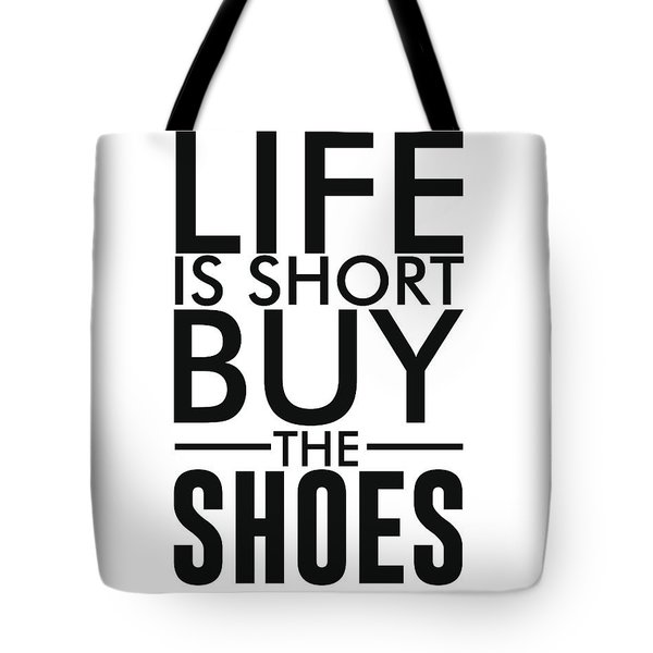 Life Is Short , Buy The Shoes - Minimalist Print - Typography - Quote Poster Tote Bag