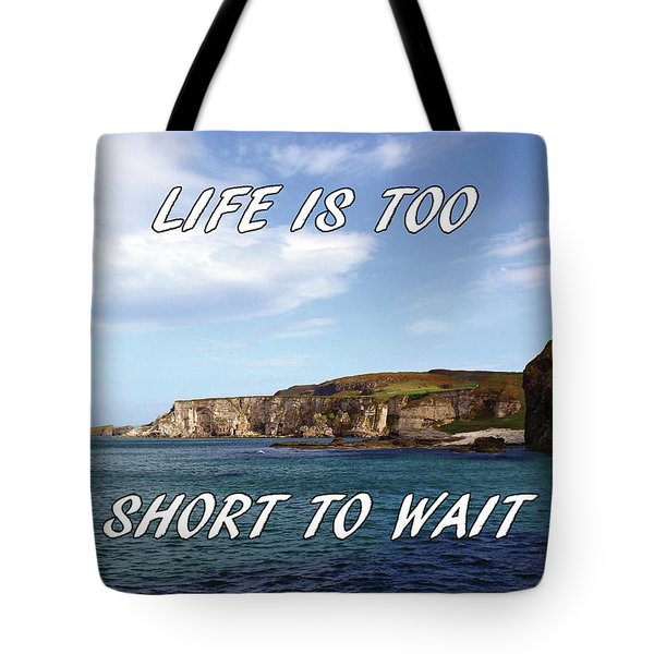Tote Bag featuring the photograph Life Is Too Short To Wait by Colin Clarke