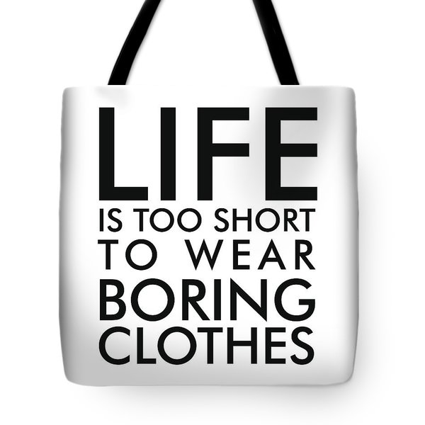 Life Is Too Short To Wear Boring Clothes - Minimalist Print - Typography - Quote Poster Tote Bag