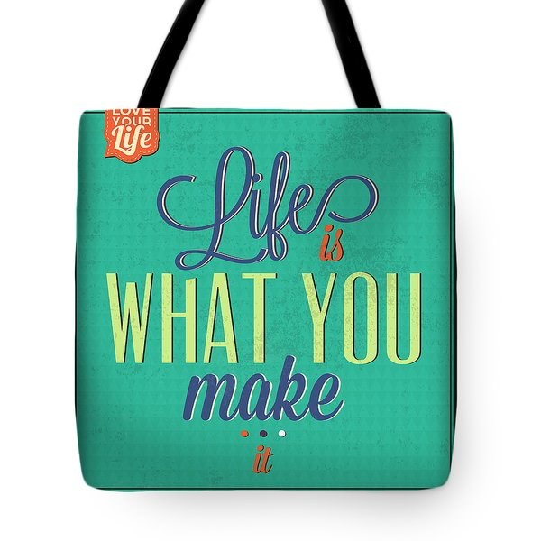 Life Is What You Make It Tote Bag