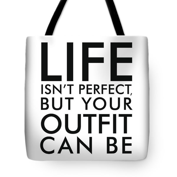 Life Isn't Perfect, But Your Outfit Can Be Tote Bag