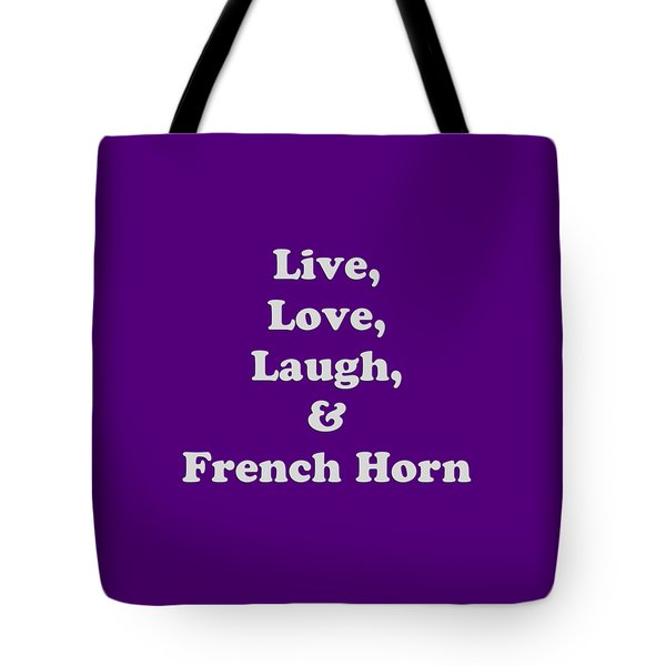 Live Love Laugh And French Horn 5600.02 Tote Bag