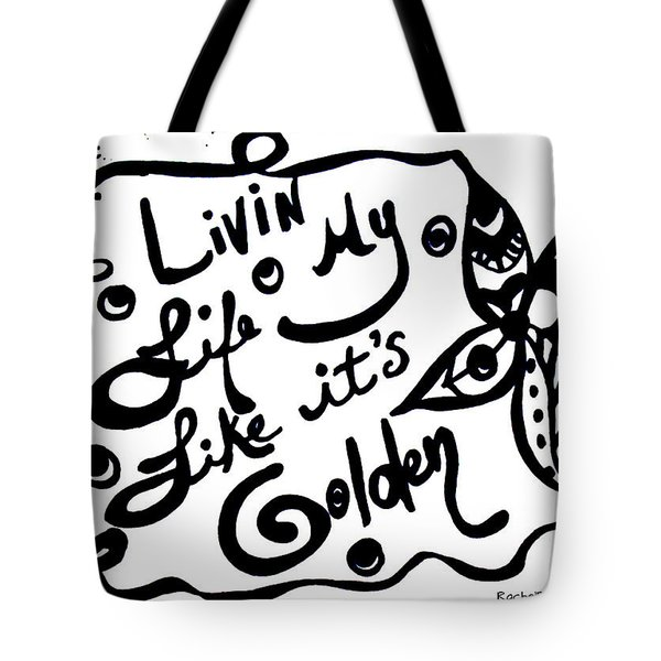 Livin My Life Like It's Golden Tote Bag