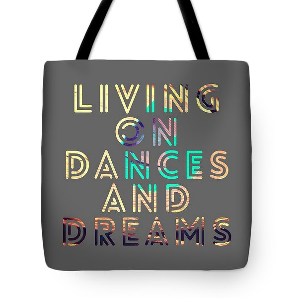 Living On Dances And Dreams Tote Bag