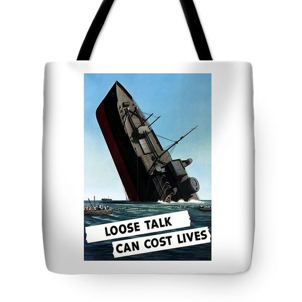 Loose Talk Can Cost Lives Tote Bag