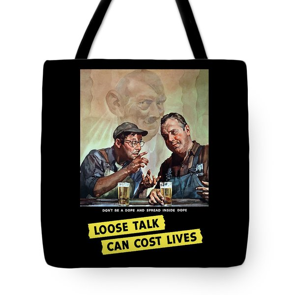 Loose Talk Can Cost Lives - Ww2 Tote Bag