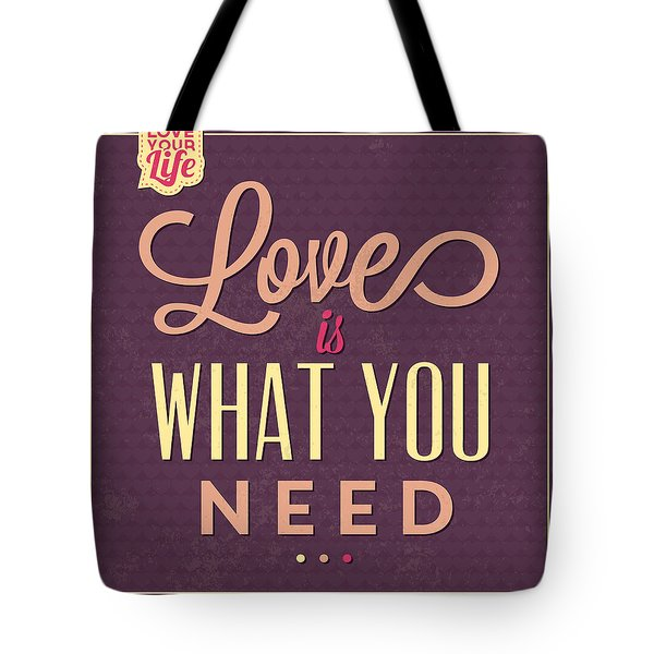 Love Is What You Need Tote Bag