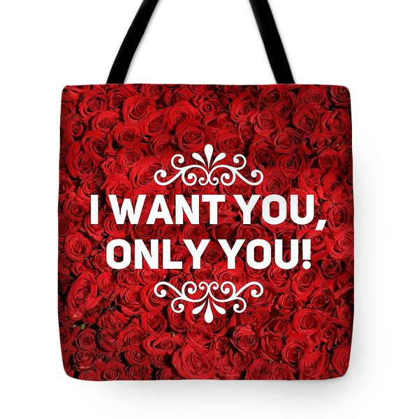 Love Quote I Want You Only You Tote Bag