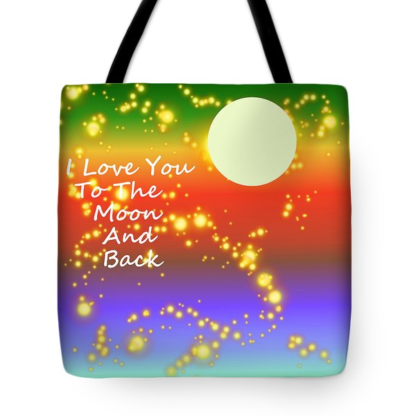 Tote Bag featuring the digital art Love You To The Moon And Back by Kathleen Sartoris