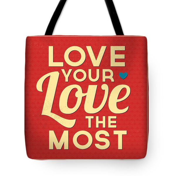 Love Your Love The Most Tote Bag