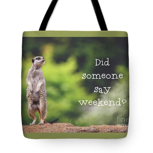 Meerkat Asking If It's The Weekend Yet Tote Bag