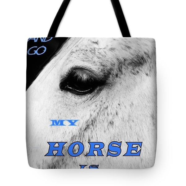 Men Come And Go - My Horse Is Forever Tote Bag