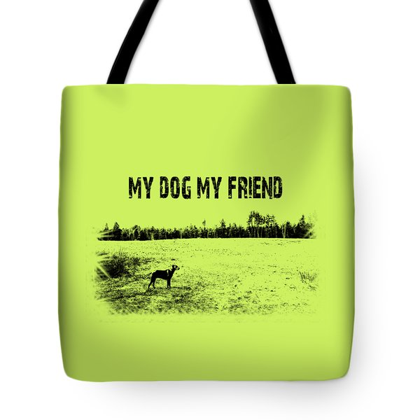 My Dog My Friend Tote Bag by Mim White