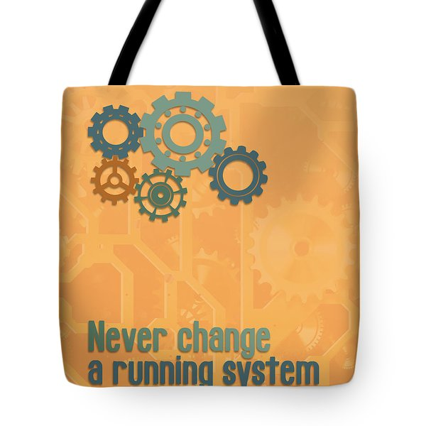 Never Change A Running System Tote Bag