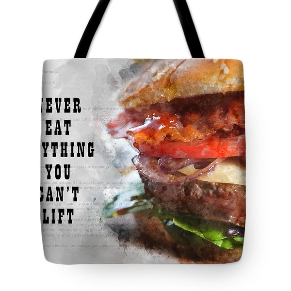 Never Eat Anything You Cant Lift Tote Bag