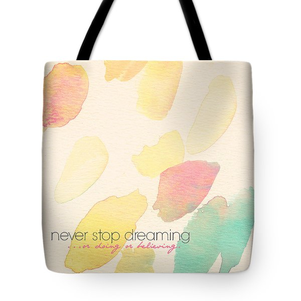 Never Stop Dreaming Doing Believing Tote Bag