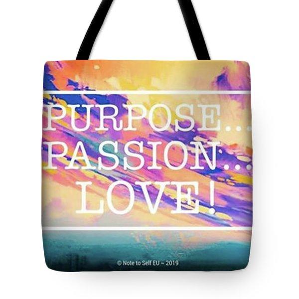 Purpose Passion Love - Quote Tote Bag