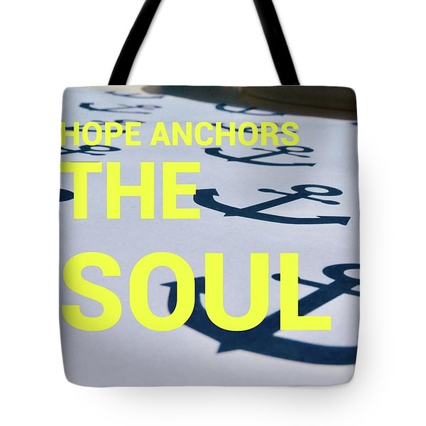 Hope Anchors The Soul - Quote Tote Bag