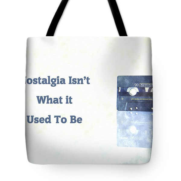 Nostalgia Isnt What It Used To Be Tote Bag
