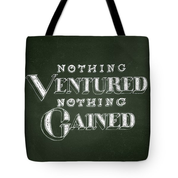 Nothing Ventured Nothing Gained Tote Bag