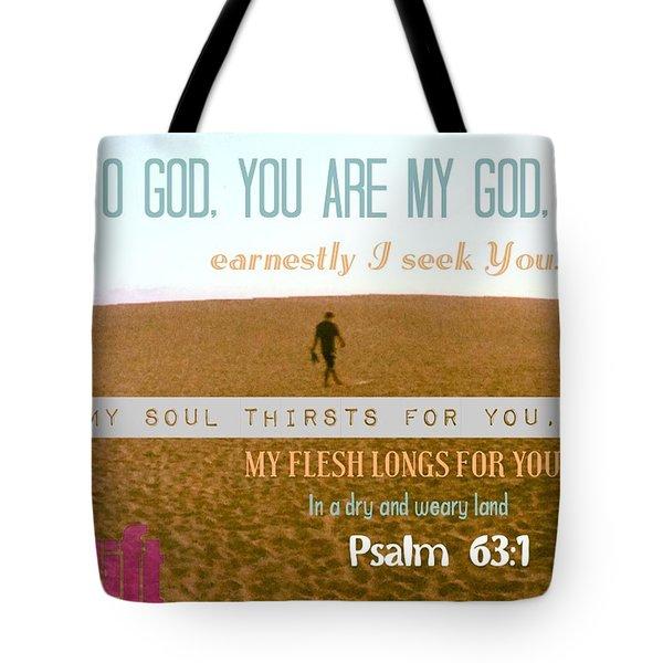 O God, You Are My God, Earnestly I Seek Tote Bag