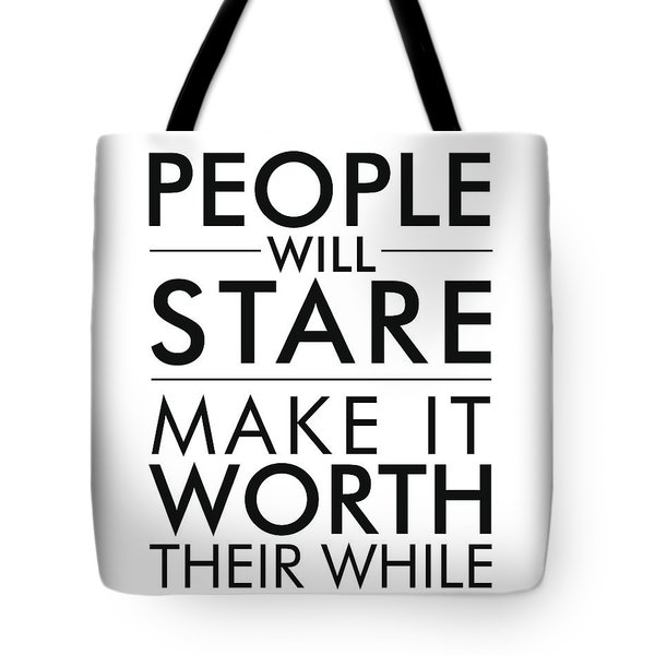 People Will Stare, Make It Worth Their While - Minimalist Print - Typography - Quote Poster Tote Bag