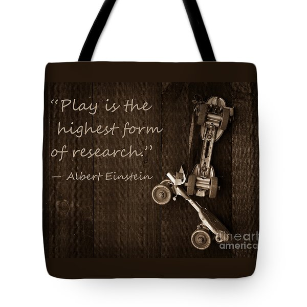 Play Is The Highest Form Of Research. Albert Einstein  Tote Bag
