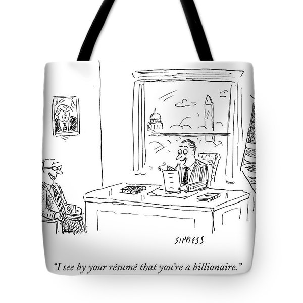 Politician Is Excited That Prospective Constituent Is A Billionaire. Tote Bag