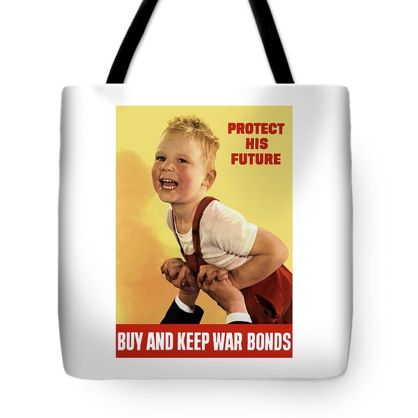 Protect His Future Buy War Bonds Tote Bag by War Is Hell Store
