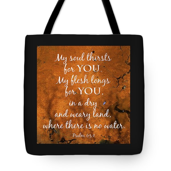 Psalm 63 My Soul Thirsts Tote Bag by Denise Beverly