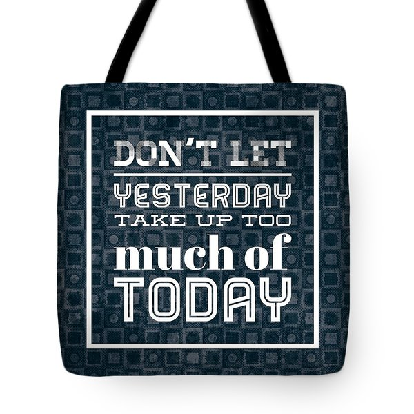 Quote Dont Let Yesterday Take Up Too Much Of Today Tote Bag