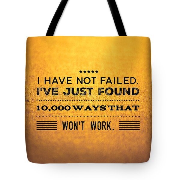 Quote I Have Not Failed I Have Just Found 10000 Ways That Wont Work Tote Bag