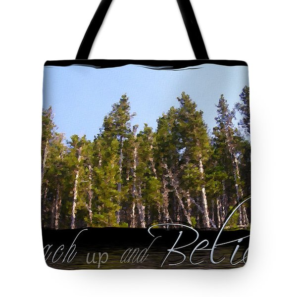 Tote Bag featuring the photograph Reach Up And Believe by Susan Kinney