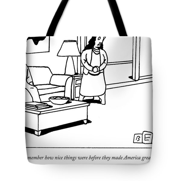 Remember How Nice Things Were Before They Made America Great? Tote Bag