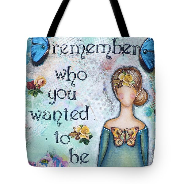 Remember Who You Wanted To Be Tote Bag by Stanka Vukelic