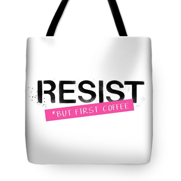 Tote Bag featuring the mixed media Resist But First Coffee- Art By Linda Woods by Linda Woods