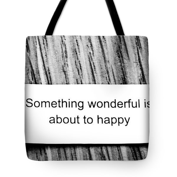 Something Wonderful Is About To Happy Tote Bag