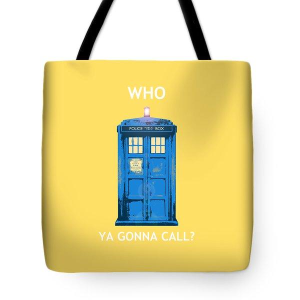 Tardis - Who Ya Gonna Call Tote Bag