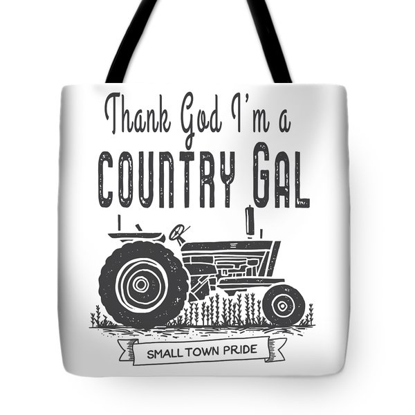Tote Bag featuring the digital art Thank God I Am A Country Gal by Edward Fielding