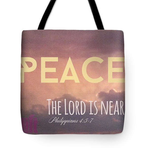The Lord Is Near.  Do Not Be Anxious Tote Bag