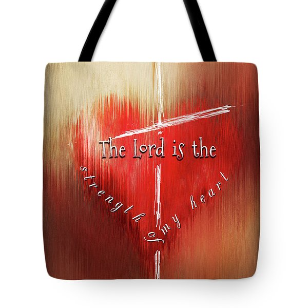 The Lord Is The Strength Of My Heart Tote Bag