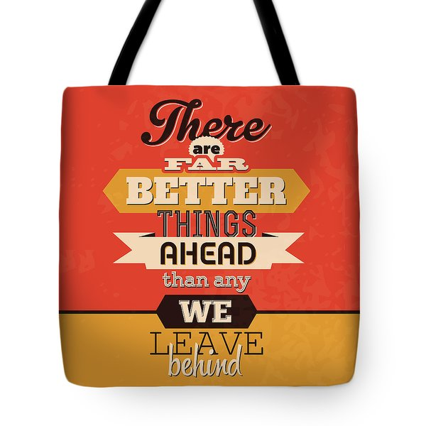 There Are Far Better Things Ahead Tote Bag
