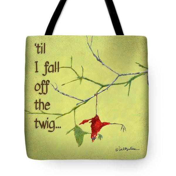 'til I Fall Off The Twig... Tote Bag