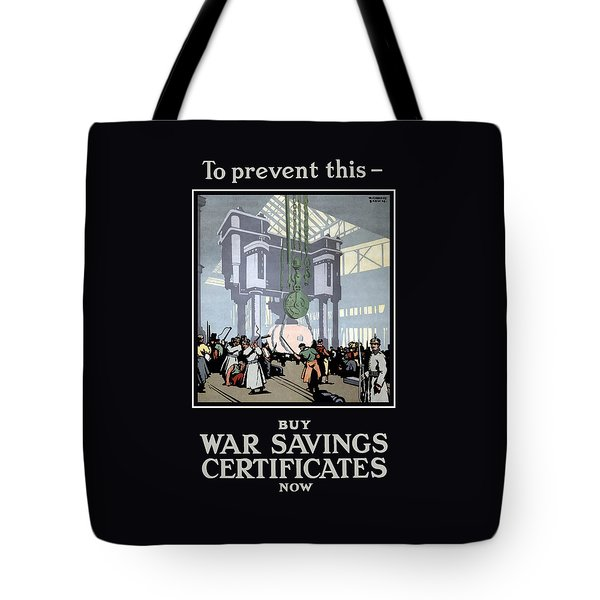 To Prevent This - Buy War Savings Certificates Tote Bag by War Is Hell Store